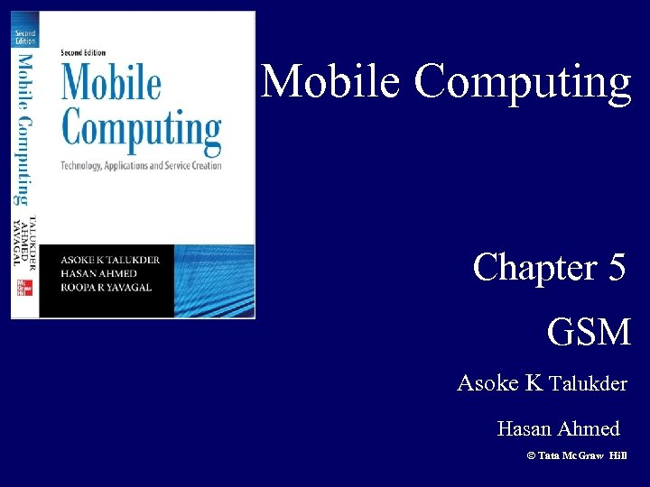 Mobile Computing Chapter 5 GSM Asoke K Talukder Hasan Ahmed © Tata Mc. Graw