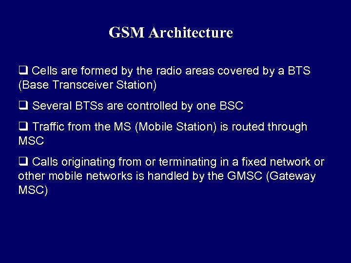 GSM Architecture q Cells are formed by the radio areas covered by a BTS