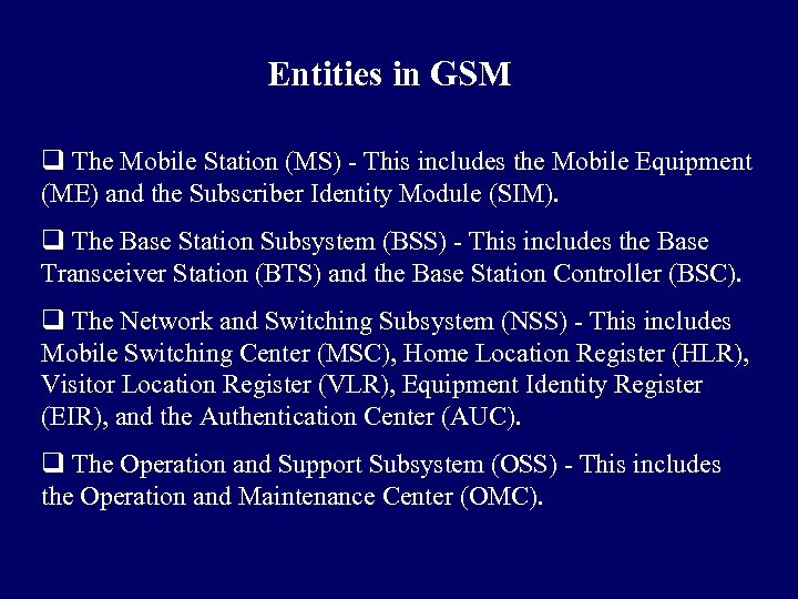 Entities in GSM q The Mobile Station (MS) - This includes the Mobile Equipment