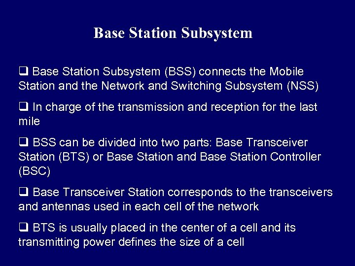Base Station Subsystem q Base Station Subsystem (BSS) connects the Mobile Station and the