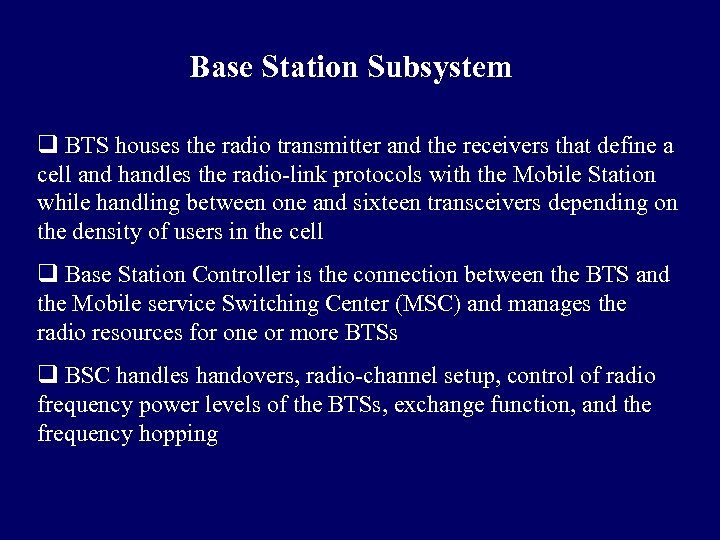 Base Station Subsystem q BTS houses the radio transmitter and the receivers that define