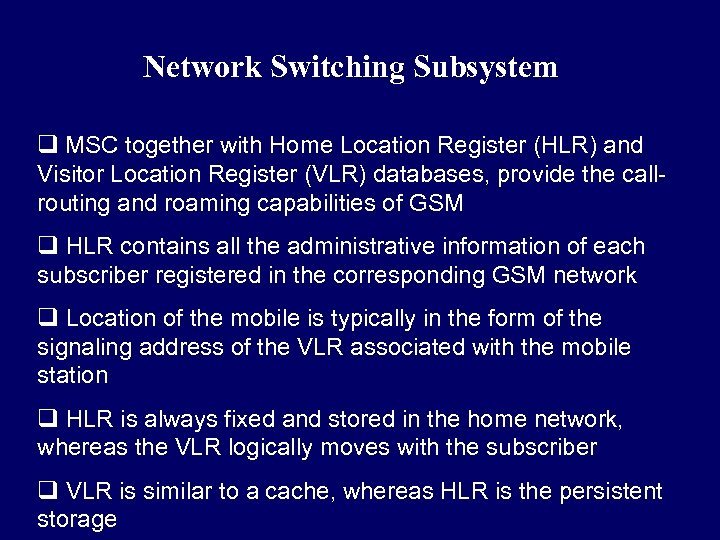 Network Switching Subsystem q MSC together with Home Location Register (HLR) and Visitor Location