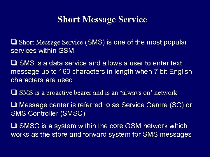 Short Message Service q Short Message Service (SMS) is one of the most popular