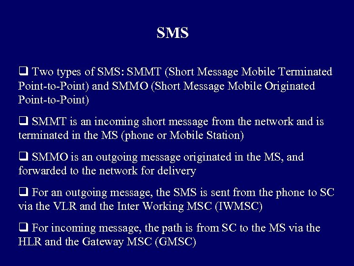 SMS q Two types of SMS: SMMT (Short Message Mobile Terminated Point-to-Point) and SMMO