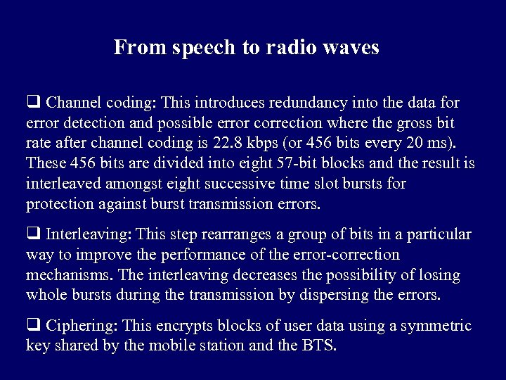 From speech to radio waves q Channel coding: This introduces redundancy into the data