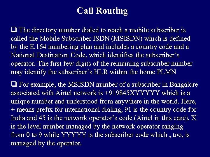 Call Routing q The directory number dialed to reach a mobile subscriber is called