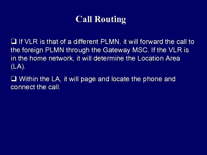 Call Routing q If VLR is that of a different PLMN, it will forward