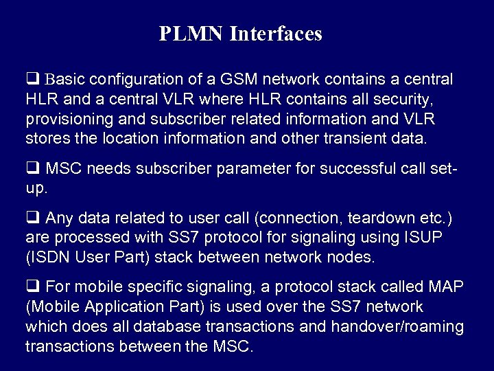 PLMN Interfaces q Basic configuration of a GSM network contains a central HLR and