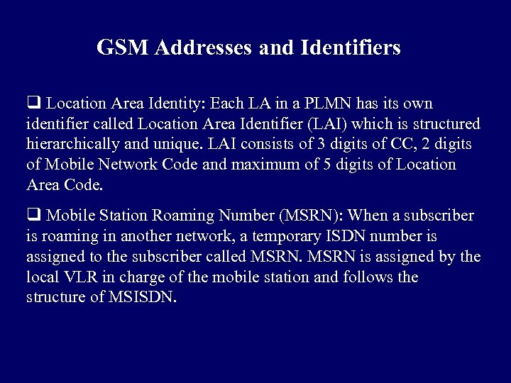 GSM Addresses and Identifiers q Location Area Identity: Each LA in a PLMN has