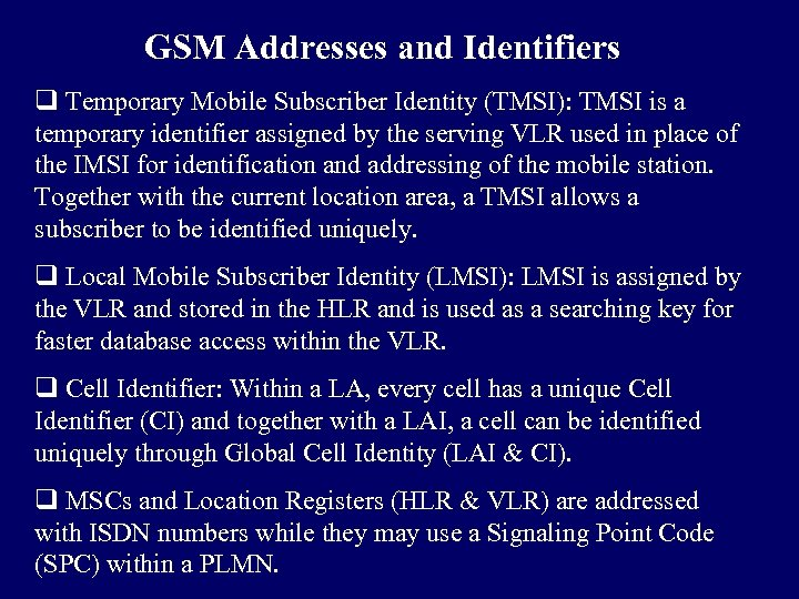 GSM Addresses and Identifiers q Temporary Mobile Subscriber Identity (TMSI): TMSI is a temporary