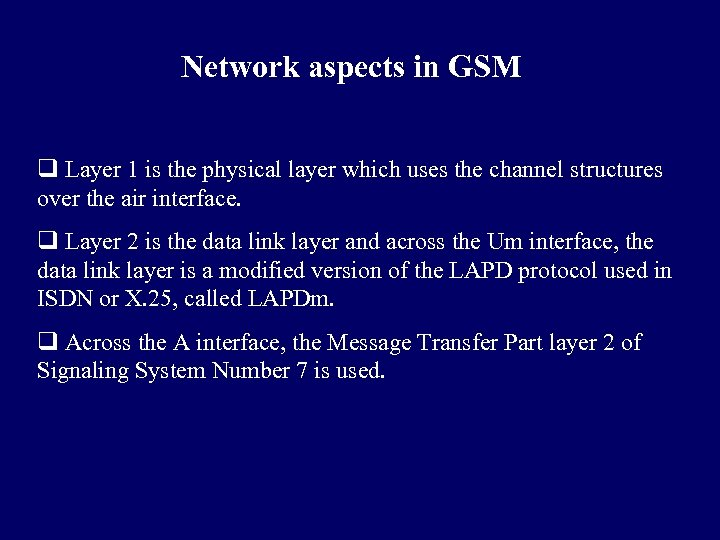 Network aspects in GSM q Layer 1 is the physical layer which uses the