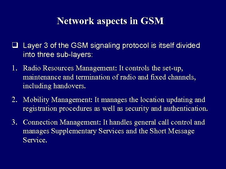 Network aspects in GSM q Layer 3 of the GSM signaling protocol is itself
