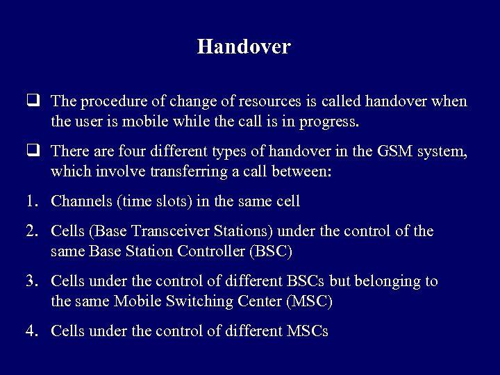 Handover q The procedure of change of resources is called handover when the user