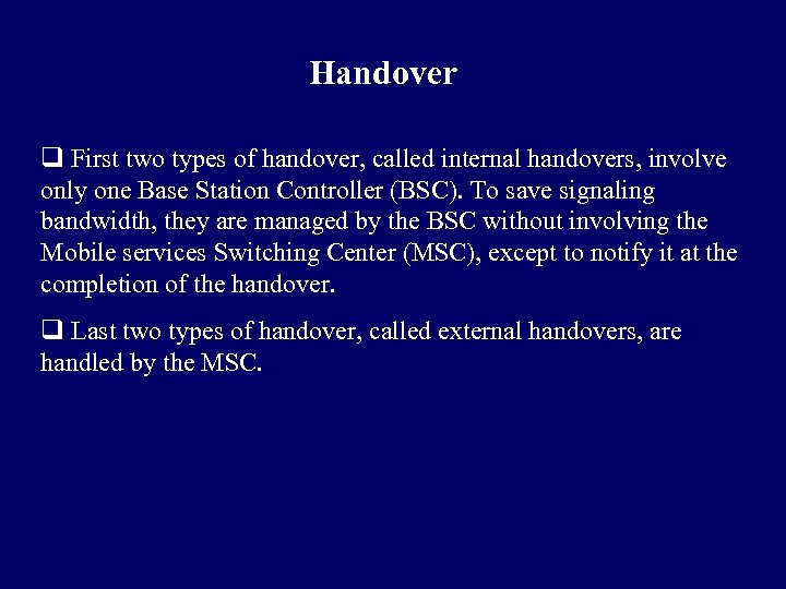 Handover q First two types of handover, called internal handovers, involve only one Base