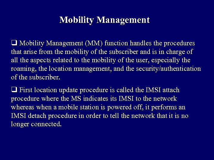 Mobility Management q Mobility Management (MM) function handles the procedures that arise from the