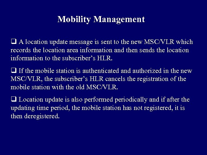 Mobility Management q A location update message is sent to the new MSC/VLR which