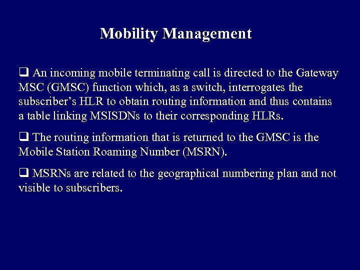 Mobility Management q An incoming mobile terminating call is directed to the Gateway MSC