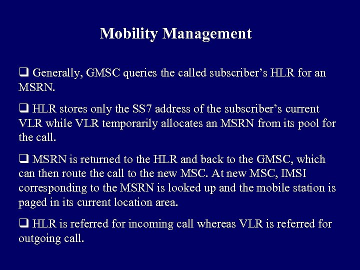 Mobility Management q Generally, GMSC queries the called subscriber's HLR for an MSRN. q