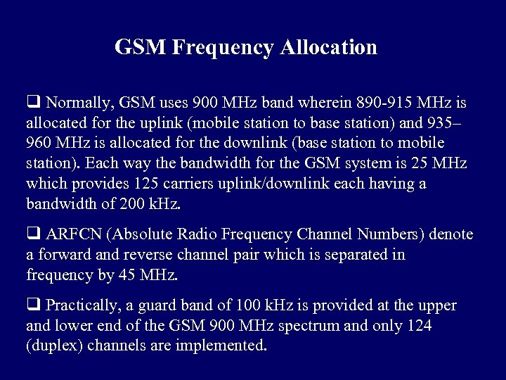 GSM Frequency Allocation q Normally, GSM uses 900 MHz band wherein 890 -915 MHz