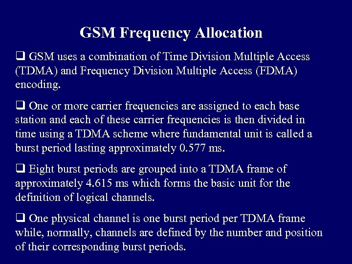 GSM Frequency Allocation q GSM uses a combination of Time Division Multiple Access (TDMA)