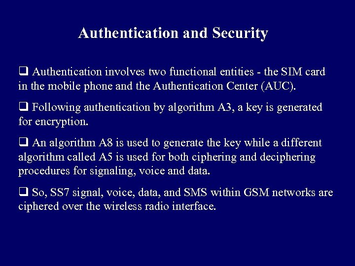 Authentication and Security q Authentication involves two functional entities - the SIM card in