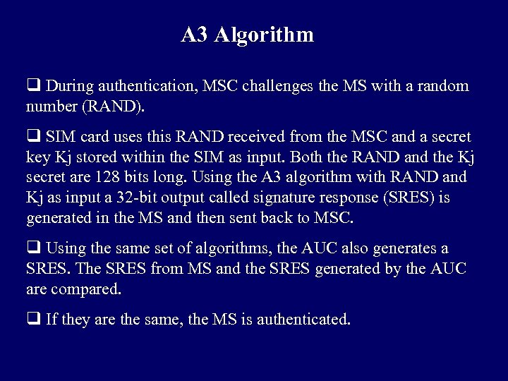 A 3 Algorithm q During authentication, MSC challenges the MS with a random number