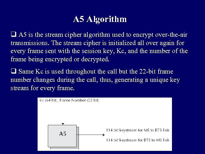 A 5 Algorithm q A 5 is the stream cipher algorithm used to encrypt
