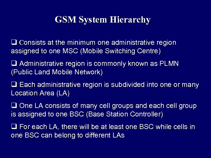 GSM System Hierarchy q Consists at the minimum one administrative region assigned to one
