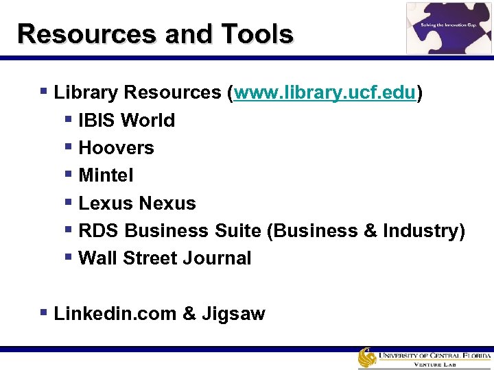 Resources and Tools § Library Resources (www. library. ucf. edu) § IBIS World §
