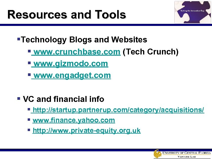 Resources and Tools §Technology Blogs and Websites § www. crunchbase. com (Tech Crunch) §