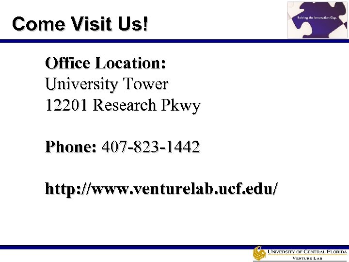 Come Visit Us! Office Location: University Tower 12201 Research Pkwy Phone: 407 -823 -1442