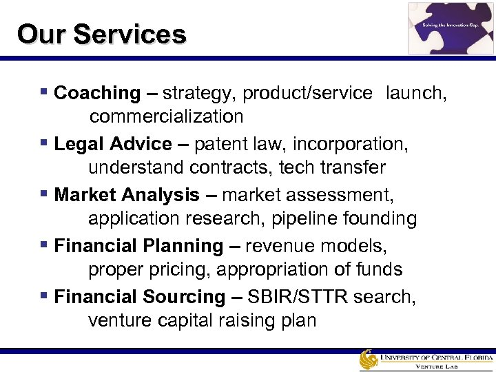 Our Services § Coaching – strategy, product/service launch, ----commercialization § Legal Advice – patent