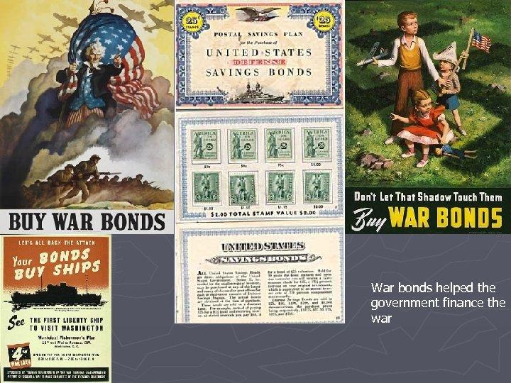 War bonds helped the government finance the war