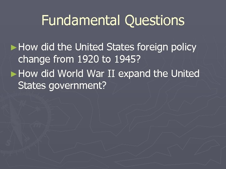 Fundamental Questions ► How did the United States foreign policy change from 1920 to