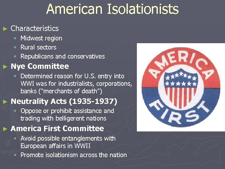 American Isolationists ► Characteristics § Midwest region § Rural sectors § Republicans and conservatives