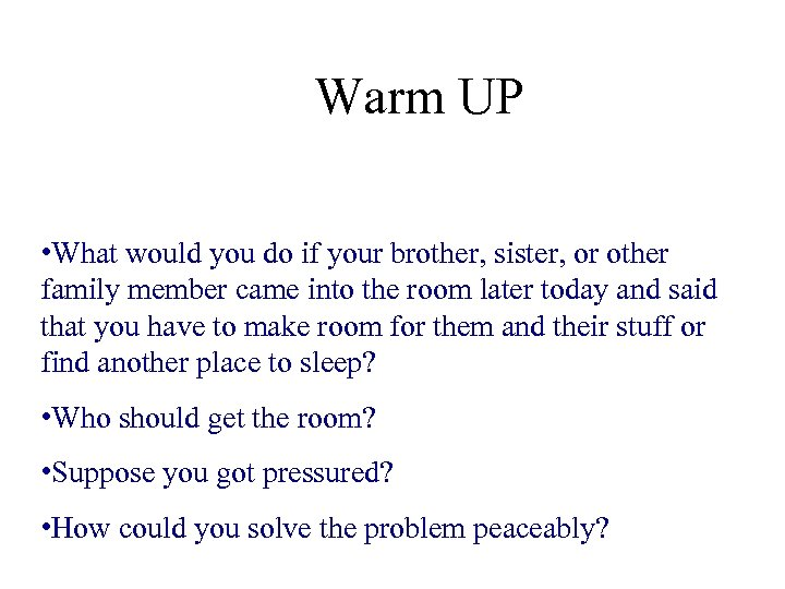 Warm UP • What would you do if your brother, sister, or other family