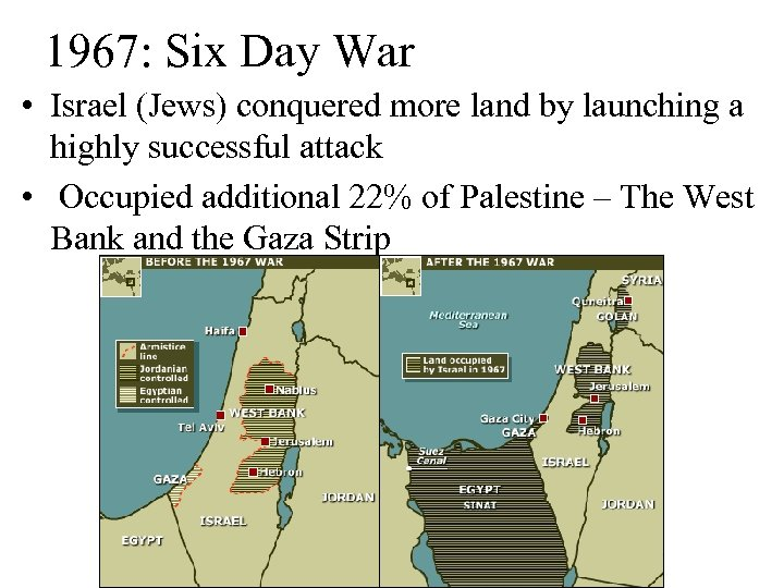 1967: Six Day War • Israel (Jews) conquered more land by launching a highly