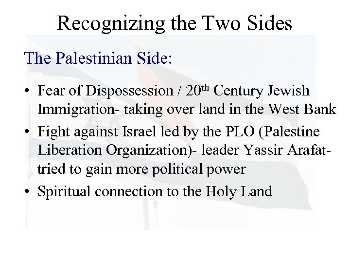 Recognizing the Two Sides The Palestinian Side: • Fear of Dispossession / 20 th