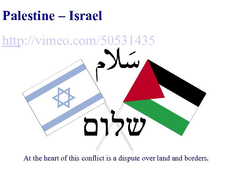 Palestine – Israel http: //vimeo. com/50531435 At the heart of this conflict is a