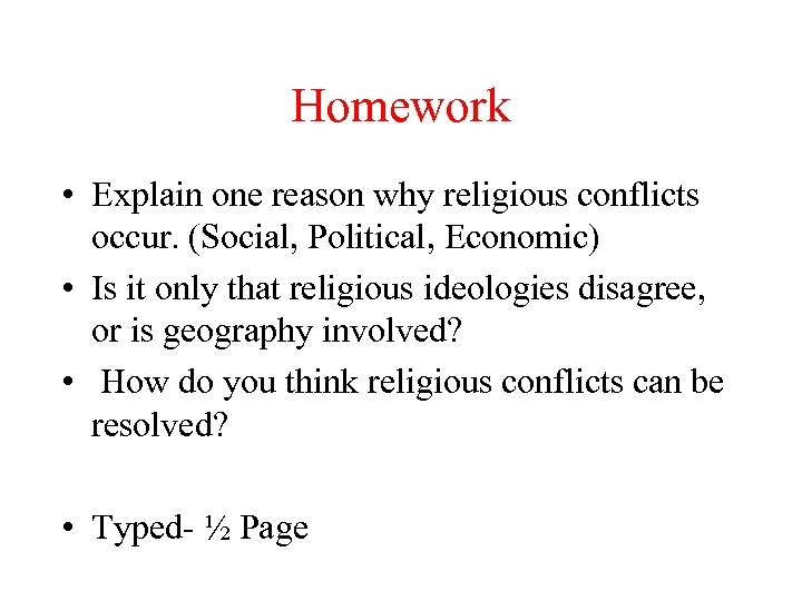 Homework • Explain one reason why religious conflicts occur. (Social, Political, Economic) • Is