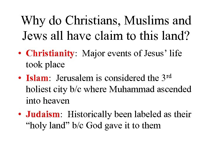 Why do Christians, Muslims and Jews all have claim to this land? • Christianity: