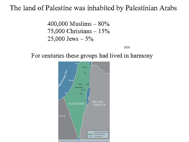 The land of Palestine was inhabited by Palestinian Arabs 400, 000 Muslims – 80%