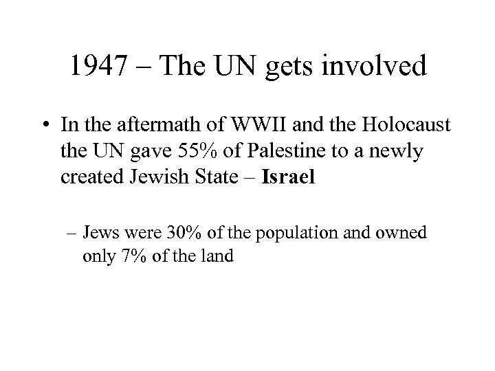 1947 – The UN gets involved • In the aftermath of WWII and the
