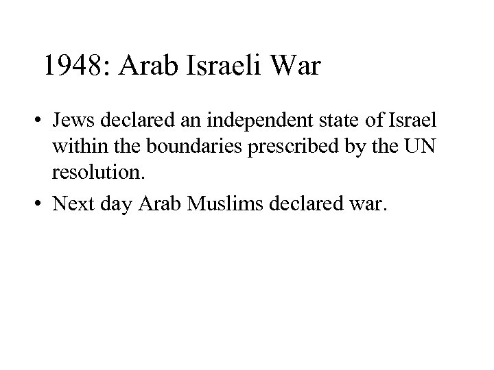 1948: Arab Israeli War • Jews declared an independent state of Israel within the