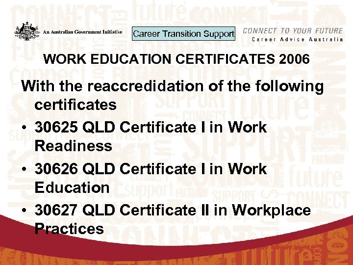 Career Transition Support WORK EDUCATION CERTIFICATES 2006 With the reaccredidation of the following certificates