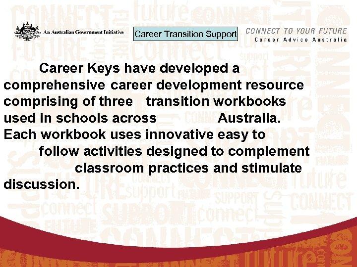 Career Transition Support Career Keys have developed a comprehensive career development resource comprising of