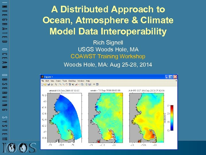 A Distributed Approach to Ocean, Atmosphere & Climate Model Data Interoperability Rich Signell USGS