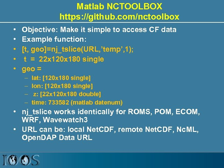Matlab NCTOOLBOX https: //github. com/nctoolbox • • • Objective: Make it simple to access
