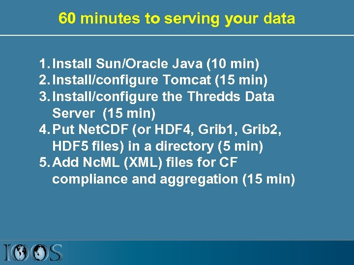 60 minutes to serving your data 1. Install Sun/Oracle Java (10 min) 2. Install/configure
