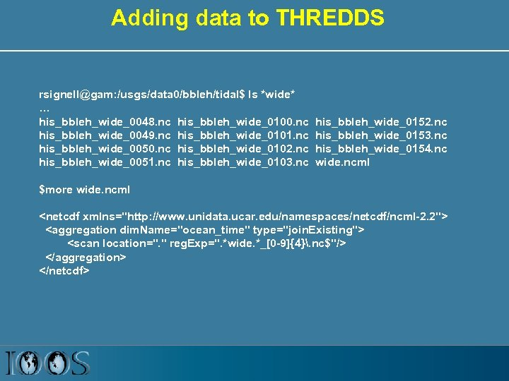 Adding data to THREDDS rsignell@gam: /usgs/data 0/bbleh/tidal$ ls *wide* … his_bbleh_wide_0048. nc his_bbleh_wide_0100. nc